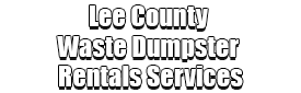 Lee County Waste Dumpster Rentals Services Logo-We Offer Residential and Commercial Dumpster Removal Services, Portable Toilet Services, Dumpster Rentals, Bulk Trash, Demolition Removal, Junk Hauling, Rubbish Removal, Waste Containers, Debris Removal, 20 & 30 Yard Container Rentals, and much more!